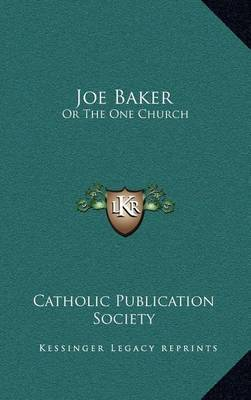 Joe Baker: Or the One Church by Catholic Publication Society of America image