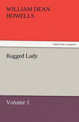 Ragged Lady - Volume 1 by William Dean Howells image