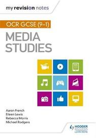 My Revision Notes: OCR GCSE (9-1) Media Studies by Aaron French