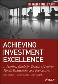 Achieving Investment Excellence by Kees G. Koedijk