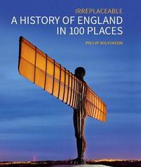 A History of England in 100 Places by Philip Wilkinson