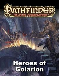 Pathfinder Player Companion: Heroes of Golarion by Paizo Staff