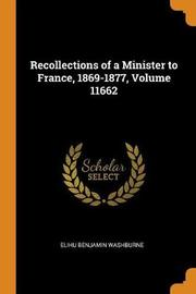 Recollections of a Minister to France, 1869-1877, Volume 11662 by Elihu Benjamin Washburne