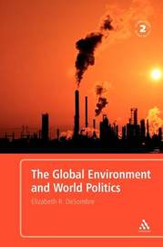 The Global Environment and World Politics by Elizabeth R DeSombre