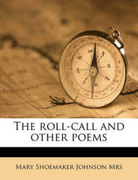 The Roll-Call and Other Poems by Mary Shoemaker Johnson