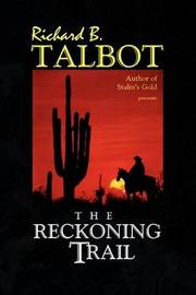 The Reckoning Trail by Richard B. Talbot
