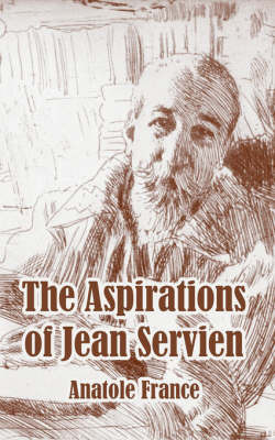 The Aspirations of Jean Servien by Anatole France