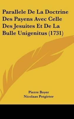 Parallele De La Doctrine Des Payens Avec Celle Des Jesuites Et De La Bulle Unigenitus (1731) by Nicolaas Potgieter