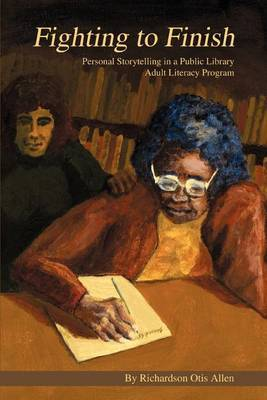 Fighting to Finish: Personal Storytelling in a Public Library Adult Literacy Program by Richardson Otis Allen image