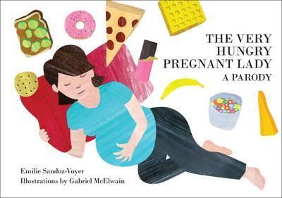 The Very Hungry Pregnant Lady by Emilie Sandoz-Voyer