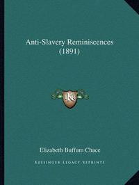 Anti-Slavery Reminiscences (1891) by Elizabeth Buffum Chace
