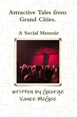 Attractive Tales from Grand Cities. A Social Memoir by George Vance McGee