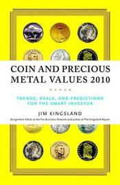 Coin and Precious Metal Values: Trends, Deals, and Predictions for the Smart Investor by Jim Kingsland image