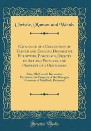 Catalogue of a Collection of French and English Decorative Furniture, Porcelain, Objects of Art and Pictures, the Property of a Gentleman by Christie Manson and Woods image