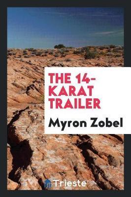 The 14-Karat Trailer by Myron Zobel image