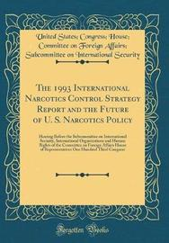 The 1993 International Narcotics Control Strategy Report and the Future of U. S. Narcotics Policy by United States Security image