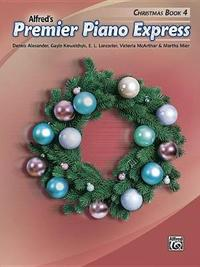Premier Piano Express -- Christmas, Bk 4 by Dennis Alexander
