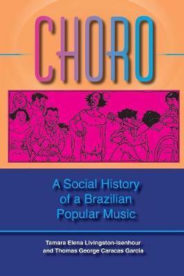 Choro: A Social History of a Brazilian Popular Music by Tamara Elena Livingston-Isenhour
