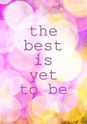 The best is yet to be by Madison Leigh