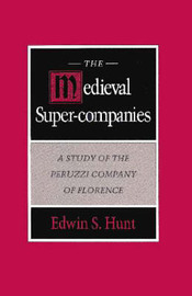 The Medieval Super-Companies by Edwin S. Hunt