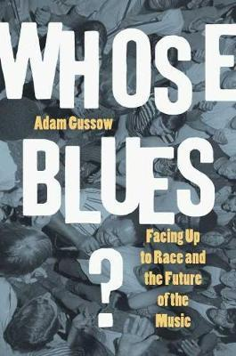 Whose Blues? by Adam Gussow