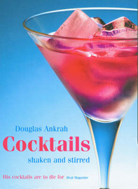 Cocktails: Shaken and Stirred by Douglas Ankrah