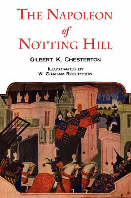 The Napoleon of Notting Hill with Original Illustrations from the First Edition by G.K.Chesterton