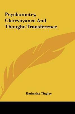 Psychometry, Clairvoyance and Thought-Transference by Katherine Tingley