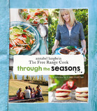 Annabel Langbein the Free Range Cook: Through the Seasons by Annabel Langbein