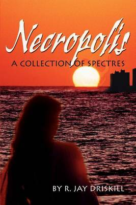 Necropolis: A Collection of Spectres by R. Jay Driskill image