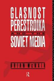 Glasnost, Perestroika and the Soviet Media by Brian McNair image