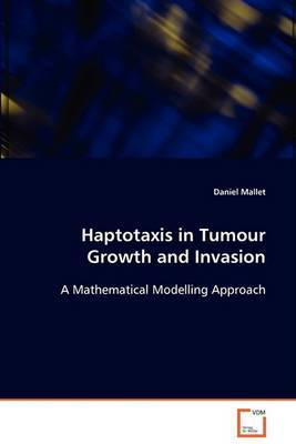 Haptotaxis in Tumour Growth and Invasion by Daniel Mallet