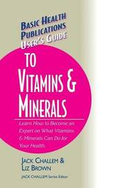 User's Guide to Vitamins & Minerals by Jack Challem