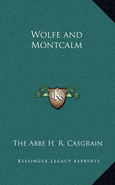 Wolfe and Montcalm by The ABBE H. R. Casgrain