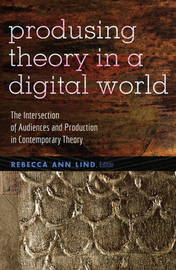 Producing Theory in a Digital World by Rebecca Ann Lind