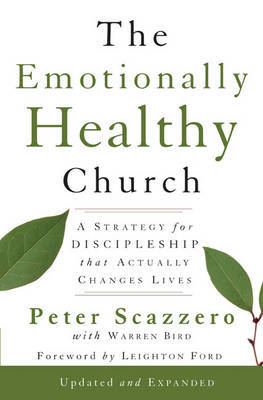 Emotionally Healthy Church: A Strategy for Discipleship That Actually Changes Lives by Peter Scazzero