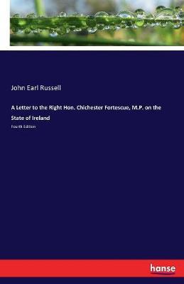 A Letter to the Right Hon. Chichester Fortescue, M.P. on the State of Ireland by John Earl Russell image
