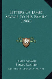Letters of James Savage to His Family (1906) by James Savage