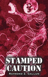 Stamped Caution by Raymond Z. Gallun, Science Fiction, Fantasy by Raymond Z. Gallun