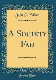 A Society Fad (Classic Reprint) by John G Wilson image