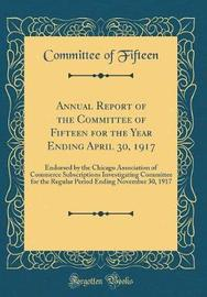 Annual Report of the Committee of Fifteen for the Year Ending April 30, 1917 by Committee Of Fifteen image