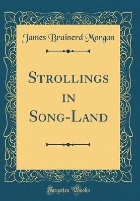 Strollings in Song-Land (Classic Reprint) by James Brainerd Morgan image
