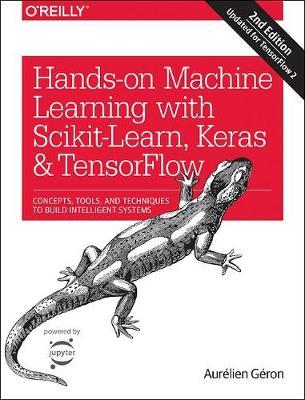Hands-on Machine Learning with Scikit-Learn, Keras, and TensorFlow by Aurelien Geron