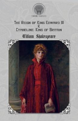 The Reign of King Edward III & Cymbeline, King of Britain by William Shakespeare