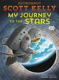 My Journey to the Stars by Scott Kelly