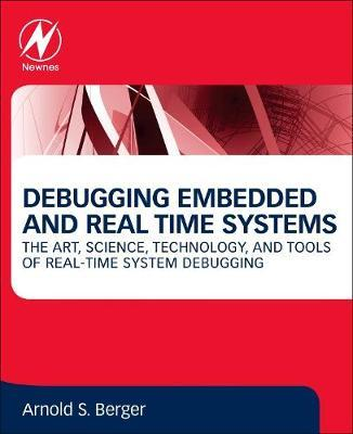 Debugging Embedded and Real-Time Systems by Arnold S. Berger