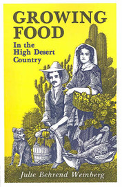 Growing Food in the High Desert Country by Julie Behrend Weinberg image