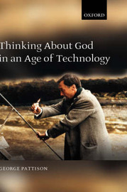 Thinking about God in an Age of Technology by George Pattison image
