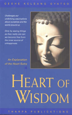 Heart of Wisdom: An Explanation of the Heart Sutra by Geshe Kelsang Gyatso