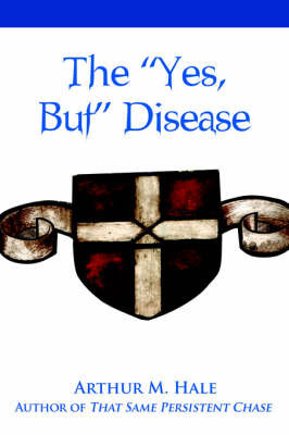 The Yes, But Disease by Arthur M Hale